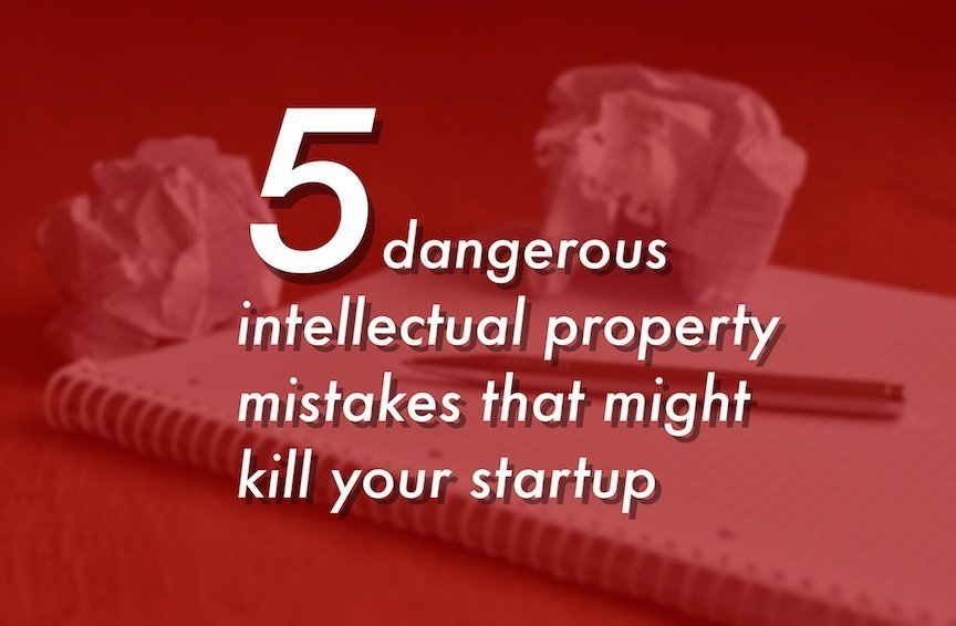 image - 5 dangerous intellectual property mistakes that might kill your startup