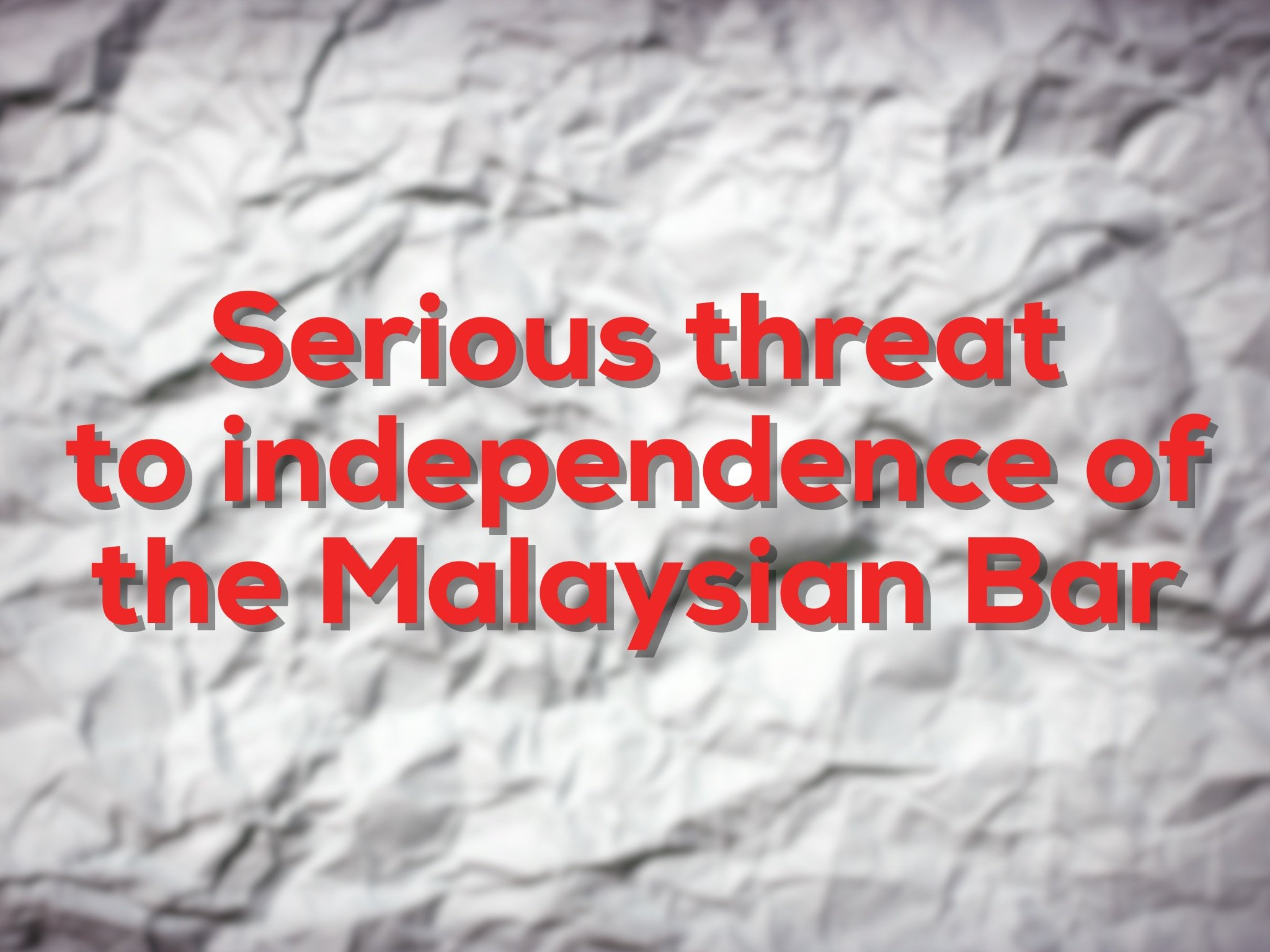Serious threat to independence of Malaysian Bar